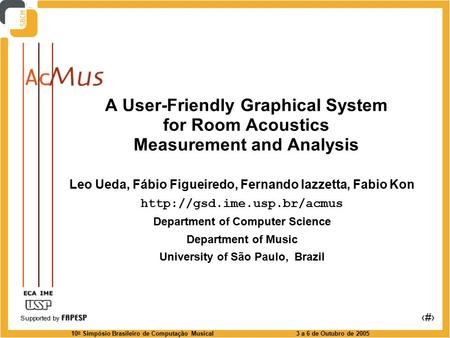 10 o Simpósio Brasileiro de Computação Musical3 a 6 de Outubro de 2005 1 A User-Friendly Graphical System for Room Acoustics Measurement and Analysis Leo.