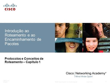 © 2007 Cisco Systems, Inc. All rights reserved.Cisco Public ITE PC v4.0 Chapter 1 1 Introdução ao Roteamento e ao Encaminhamento de Pacotes Protocolos.