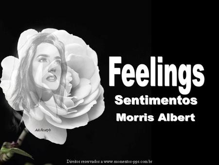 Feelings, Sentimentos Nothing more than feelings, Nada mais que sentimentos Trying to forget my Estou tentando esquecer os meus Feelings of love. Sentimentos.