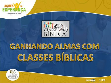 GANHANDO ALMAS COM CLASSES BÍBLICAS.