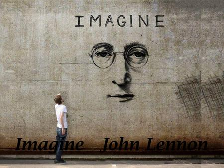 Imagine John Lennon Imagine there's no heaven Imagine não haver o paraíso.