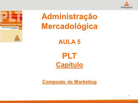 Administração Mercadológica AULA 5 PLT Capítulo Composto de Marketing 1.