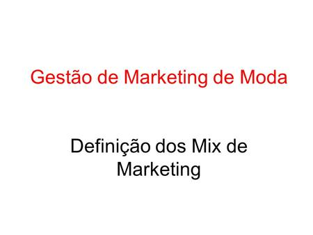 Gestão de Marketing de Moda Definição dos Mix de Marketing