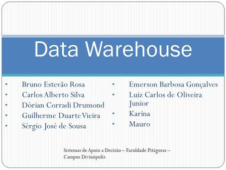 Data Warehouse Bruno Estevão Rosa Emerson Barbosa Gonçalves
