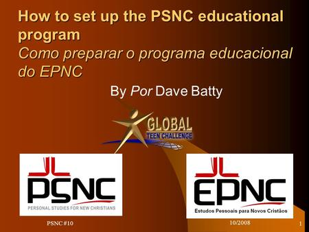 10/2008 1 How to set up the PSNC educational program Como preparar o programa educacional do EPNC By Por Dave Batty PSNC #10.