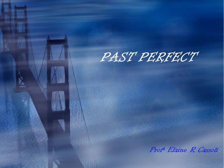 PAST PERFECT Profª Elaine R Cassoli.