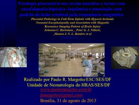 Brasília, 31 de agosto de 2013 Placental Pathology in Full-Term Infants with Hypoxic-Ischemic Neonatal Encephalopathy.