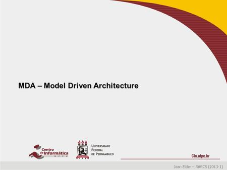 MDA – Model Driven Architecture Jean Elder – RARCS (2013-1)