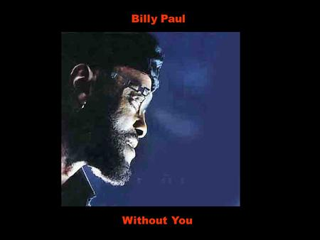 Billy Paul Without You No I can't forget this evening Não, eu não posso esquecer esta tarde Or your face as you were leaving Ou o seu rosto quando você.