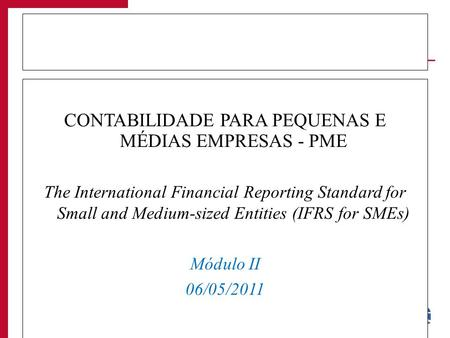 1 CONTABILIDADE PARA PEQUENAS E MÉDIAS EMPRESAS - PME The International Financial Reporting Standard for Small and Medium-sized Entities (IFRS for SMEs)
