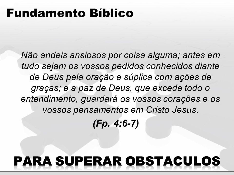 Fundamento Biblico Obstáculos sempre serão uma realidadeObstáculos sempre serão uma realidade Nunca devemos estar ansiosos, mas termos fé em Deus em toda e qualquer situação.Nunca devemos estar ansiosos, mas termos fé em Deus em toda e qualquer situação.