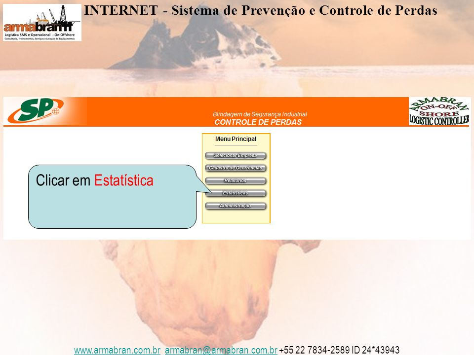 www.armabran.com.brwww.armabran.com.br armabran@armabran.com.br +55 22 7834-2589 ID 24*43943armabran@armabran.com.br Selecionar Estatística por Tipo de Ocorrência INTERNET - Sistema de Prevenção e Controle de Perdas