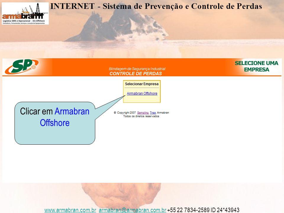 www.armabran.com.brwww.armabran.com.br armabran@armabran.com.br +55 22 7834-2589 ID 24*43943armabran@armabran.com.br Clicar em Cadastro de Ocorrências INTERNET - Sistema de Prevenção e Controle de Perdas