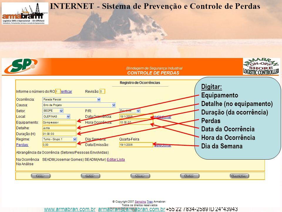 www.armabran.com.brwww.armabran.com.br armabran@armabran.com.br +55 22 7834-2589 ID 24*43943armabran@armabran.com.br Selecionar pessoas disponíveis para pessoas envolvidas na ocorrência INTERNET - Sistema de Prevenção e Controle de Perdas