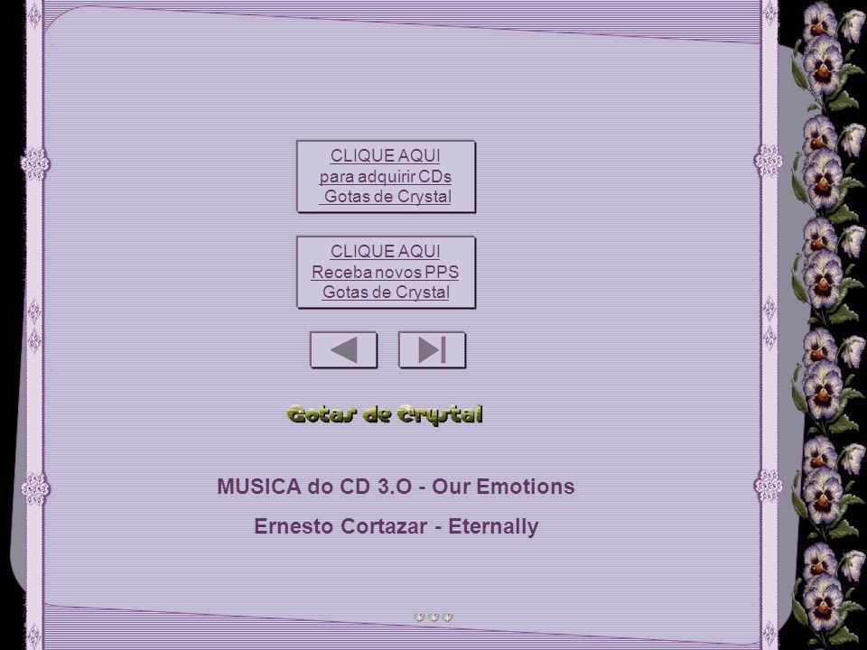 MUSICA do CD 3.O - Our Emotions Ernesto Cortazar - Eternally CLIQUE AQUI para adquirir CDs Gotas de Crystal CLIQUE AQUI Receba novos PPS Gotas de Crystal