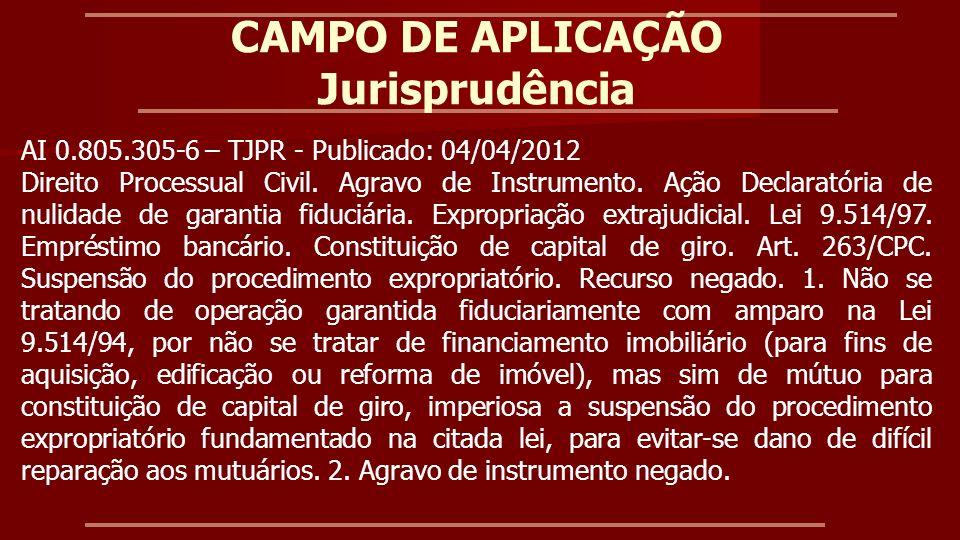 CAMPO DE APLICAÇÃO Jurisprudência Agravo de Instrumento 1001036-5 – TJPR – 13.11.2013 (relator Des.