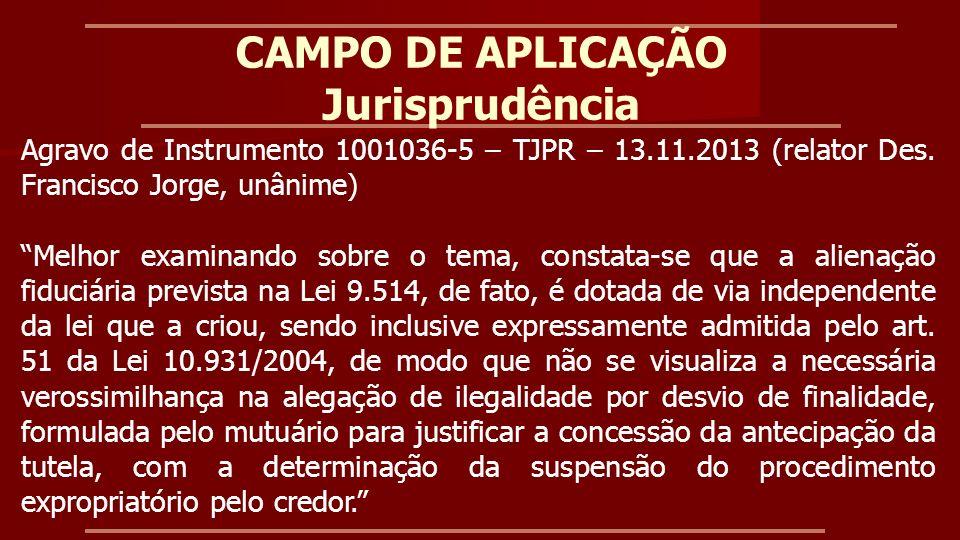 CAMPO DE APLICAÇÃO Jurisprudência Agravo de Instrumento 1001036-5 – TJPR – 12.2.2014 (relator Des.