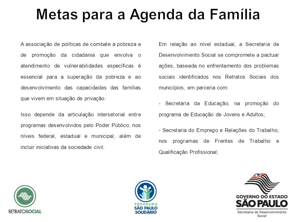 - Secretaria de Saneamento e Recursos Hídricos, nos programas Se Liga na Rede, Fossa Séptica e Água Limpa; - Secretaria de Habitação, nos Programas de Construção / São Paulo de Cara Nova.