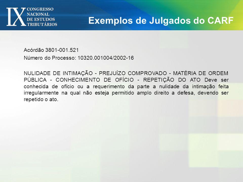 Exemplos de Julgados do CARF Processo: 35301.013570/2006-53 - Recorrente: FAZENDA NACIONAL e Recorrida: M.I.MONTREAL INFORMATICA LTDA Acórdão n.° 205-01.345 ASSUNTO: CONTRIBUIÇÕES SOCIAIS PREVIDENCIÁRIAS PERÍODO DE APURAÇÃO: 01/01/2001 a 30/03/2005 DOMICÍLIO TRIBUTÁRIO.
