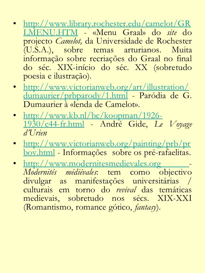 http://www.sacred-texts.com/index.htm - Contém inúmeros textos integrais on-line, incluindo reescritas de romances arturianos, como The Story of the Champions of the Round TableWritten and Illustrated by Howard Pyle [1905].http://www.sacred-texts.com/index.htm http://www.tolkienbooks.net – Bibliografia ilustrada de Tolkien.http://www.tolkienbooks.net http://www.library.rochester.edu/camelot/IN TRVWS/LODGE.HTM - Entrevista com David Lodge sobre o processo de escrita de Small World e a influência dos textos do Graal neste romance.«I concentrated upon the Grail legend seen through the lens of Jessie Weston and T.