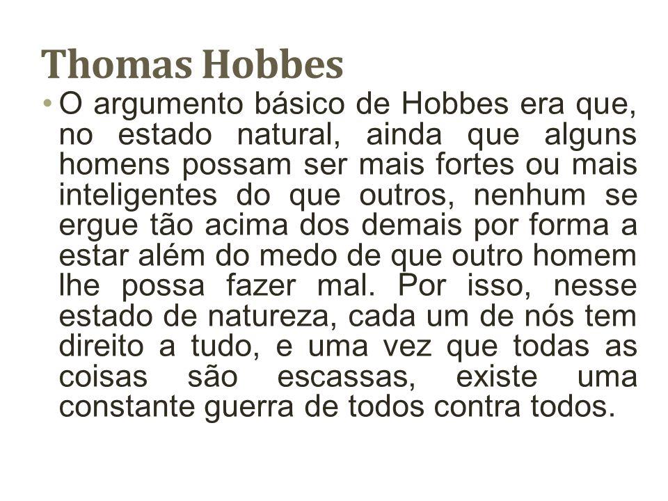 Thomas Hobbes Parte da convicção de que o homem em épocas primitivas, vivia fora da sociedade, em estado de natureza.