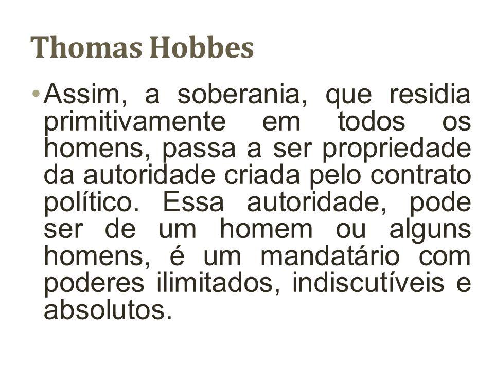 Thomas Hobbes A passagem para um terceiro do exercício do direito natural que cada um tem sobre todas as coisas será o artifício para a constituição de uma sociedade política.