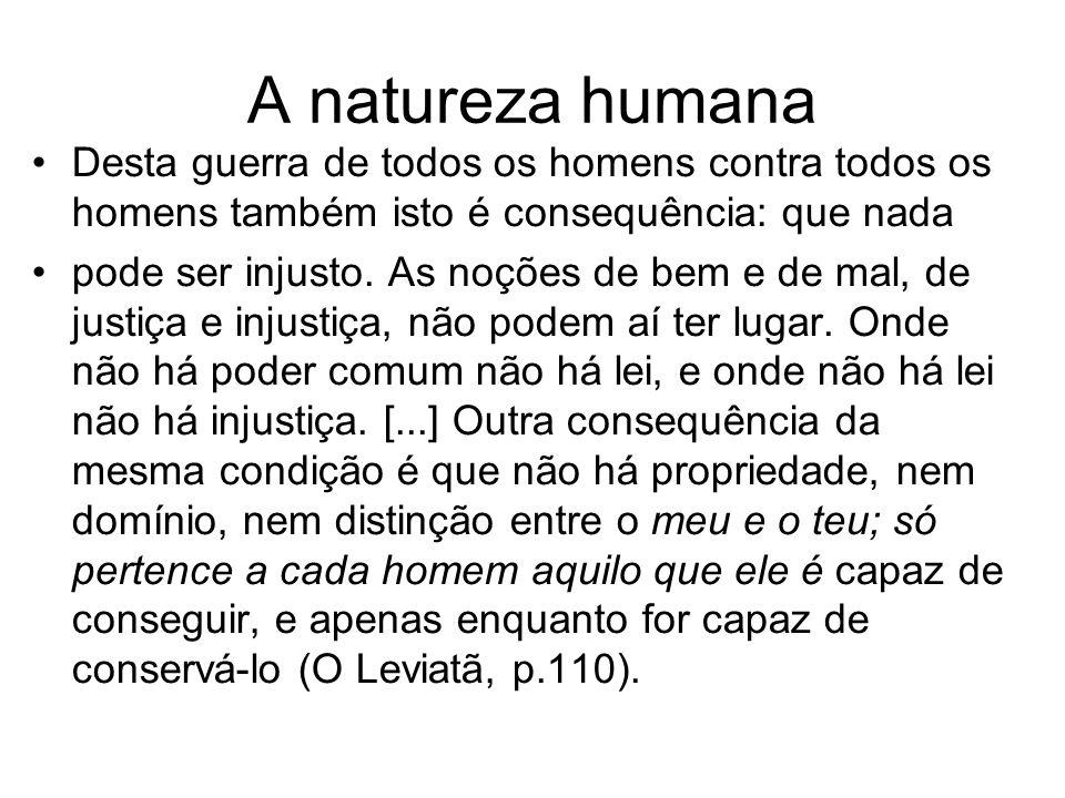 A natureza humana É pois esta a miserável condição em que o homem realmente se encontra, por obra da simples natureza.