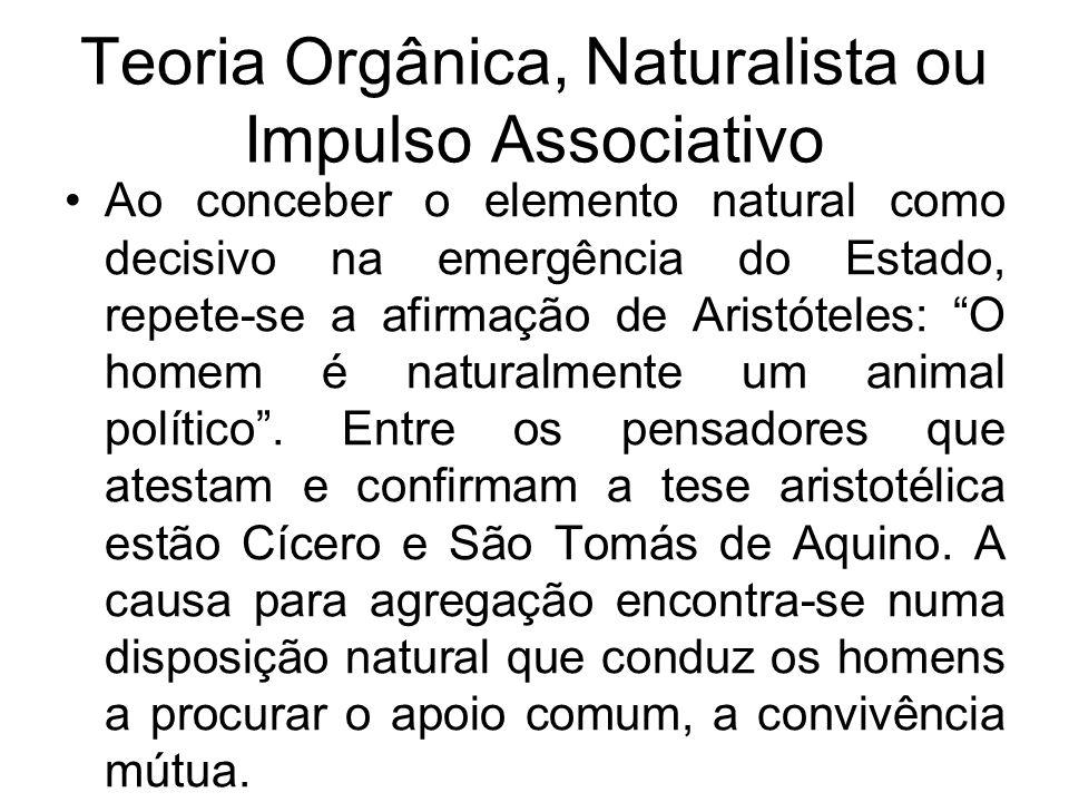 Teoria Orgânica, Naturalista ou Impulso Associativo Acredita-se que a vida em sociedade e, por conseguinte, a emergência da sociedade, bem como do Estado decorrem de um impulso natural.