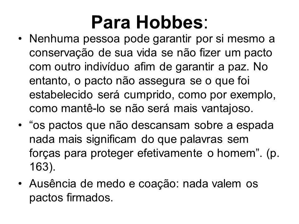 Para Hobbes: A paz não encerra um bem em si mesma, mas uma qualidade social, uma vez que não há paz no estado de natureza.