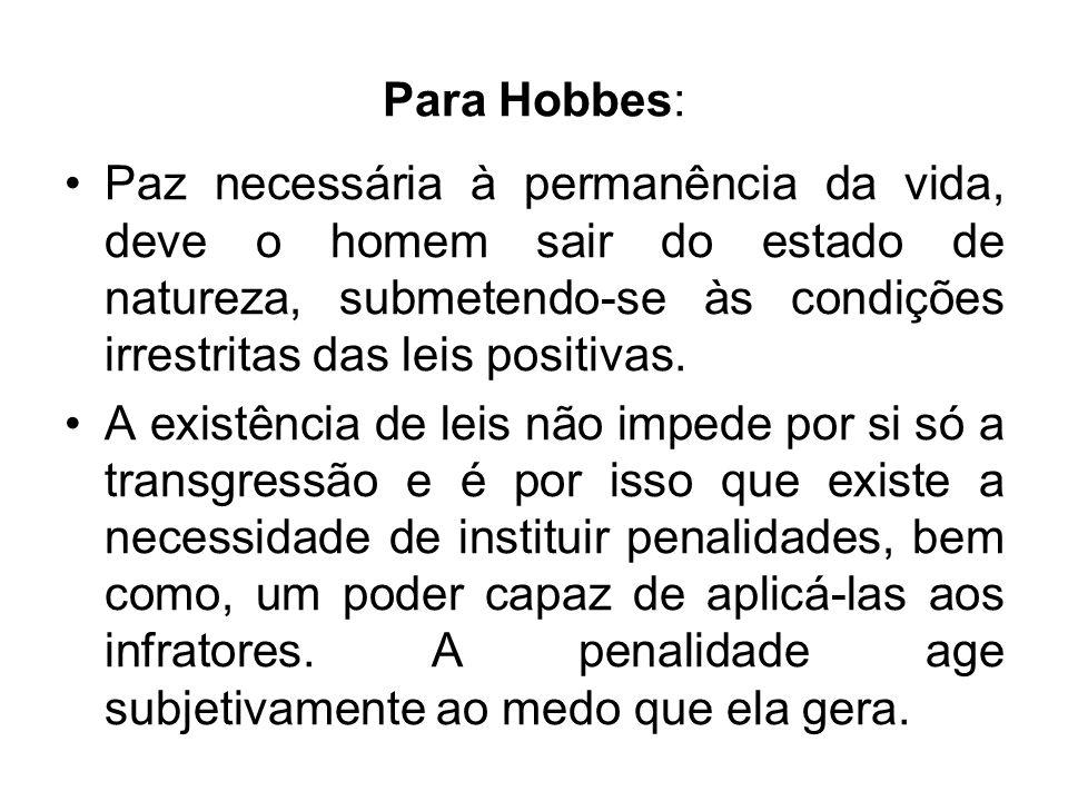 Para Hobbes: A lei deve prevenir aos homens que queiram agir contra o que ela prescreve, tornando a subordinação mais vantajosa que a contravenção.(presença do medo) De todas as paixões a que menos fazem os homens a tender a violar as leis é o medo.