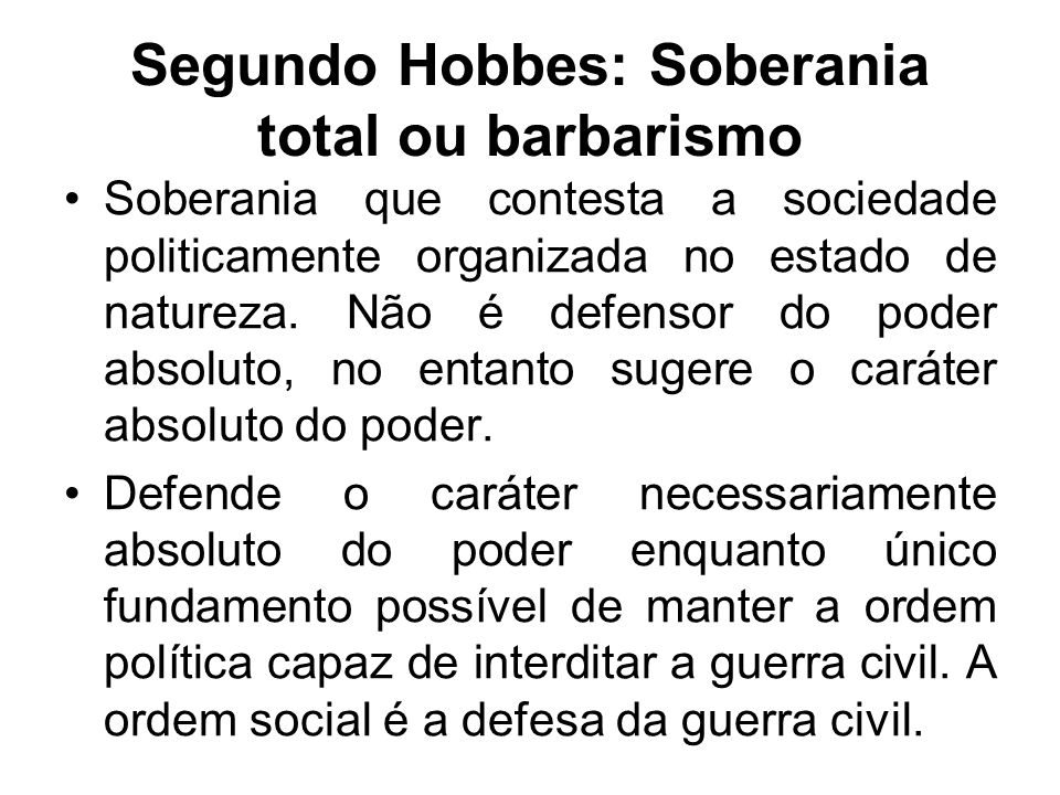 Segundo Hobbes: Soberania total ou barbarismo As formas de governo pouco implicam em relação à soberania.