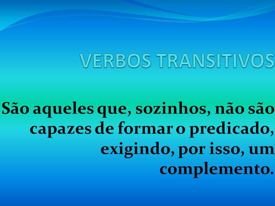 Todo verbo transitivo exige complemento; dependendo da regência do verbo, o complemento pode vir com ou sem preposição.