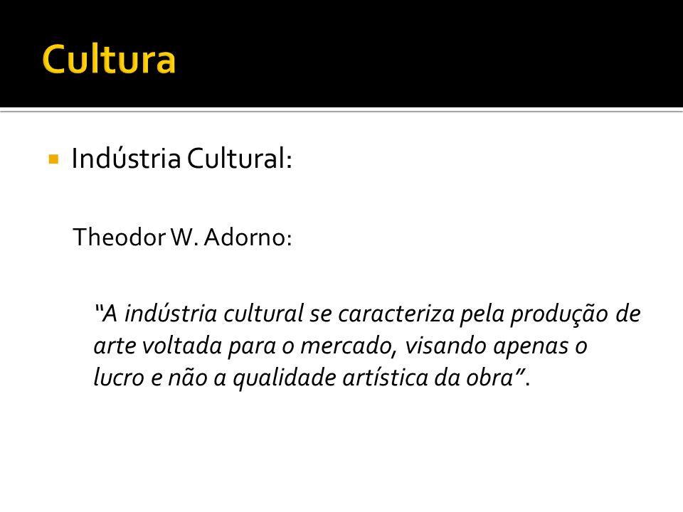 Indústria Cultural: Indústria travestida em arte; Busca de Lucro: Qualidade; Valor de Uso Valor de Troca; Passividade e alienação frente o mundo; Fabricação em série; Ideologia: consumismo; Criação: Produtor; Modismo; Categoria Gosto.
