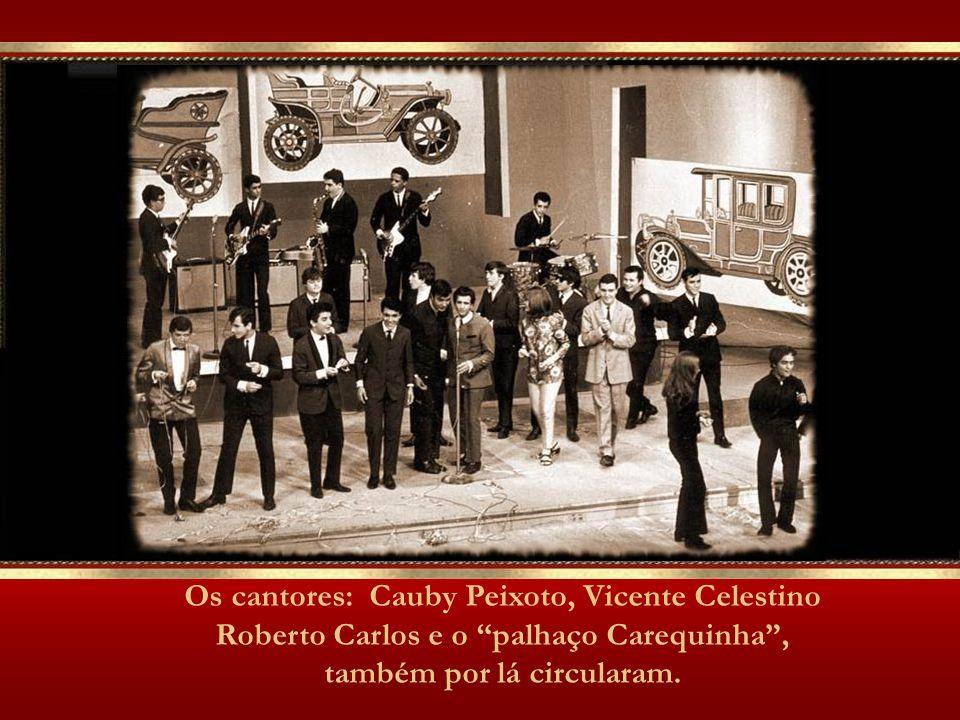 Os cantores: Cauby Peixoto, Vicente Celestino Roberto Carlos e o palhaço Carequinha, também por lá circularam.