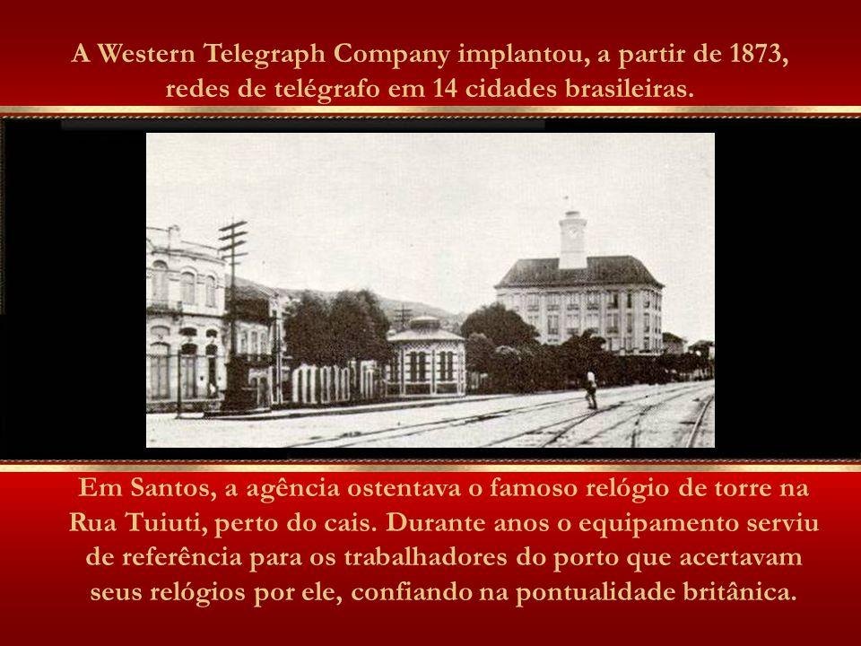 A Western Telegraph Company implantou, a partir de 1873, redes de telégrafo em 14 cidades brasileiras.