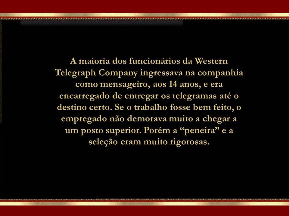 A maioria dos funcionários da Western Telegraph Company ingressava na companhia como mensageiro, aos 14 anos, e era encarregado de entregar os telegramas até o destino certo.