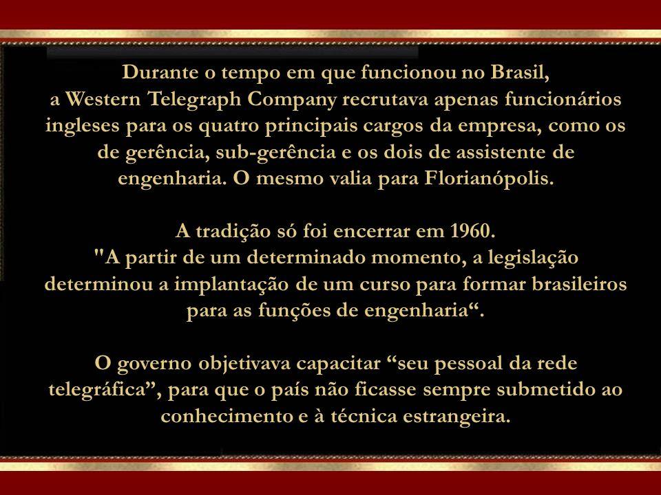 Durante o tempo em que funcionou no Brasil, a Western Telegraph Company recrutava apenas funcionários ingleses para os quatro principais cargos da empresa, como os de gerência, sub-gerência e os dois de assistente de engenharia.
