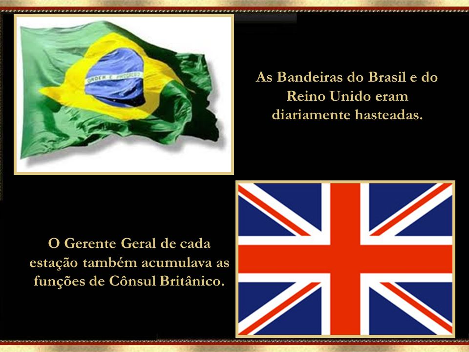 O Gerente Geral de cada estação também acumulava as funções de Cônsul Britânico.