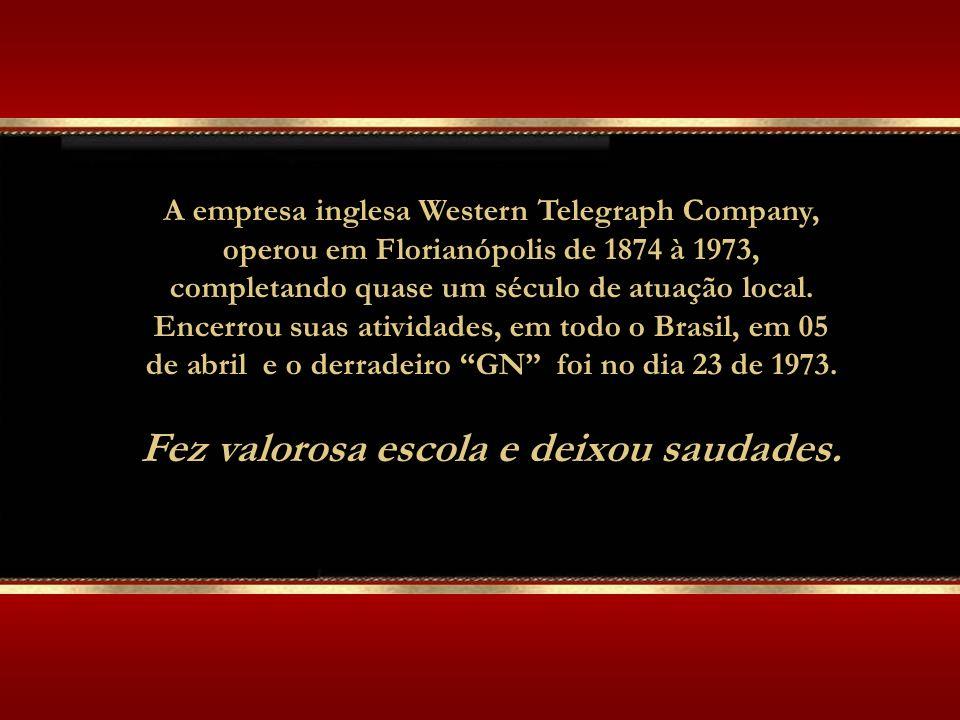 A empresa inglesa Western Telegraph Company, operou em Florianópolis de 1874 à 1973, completando quase um século de atuação local.