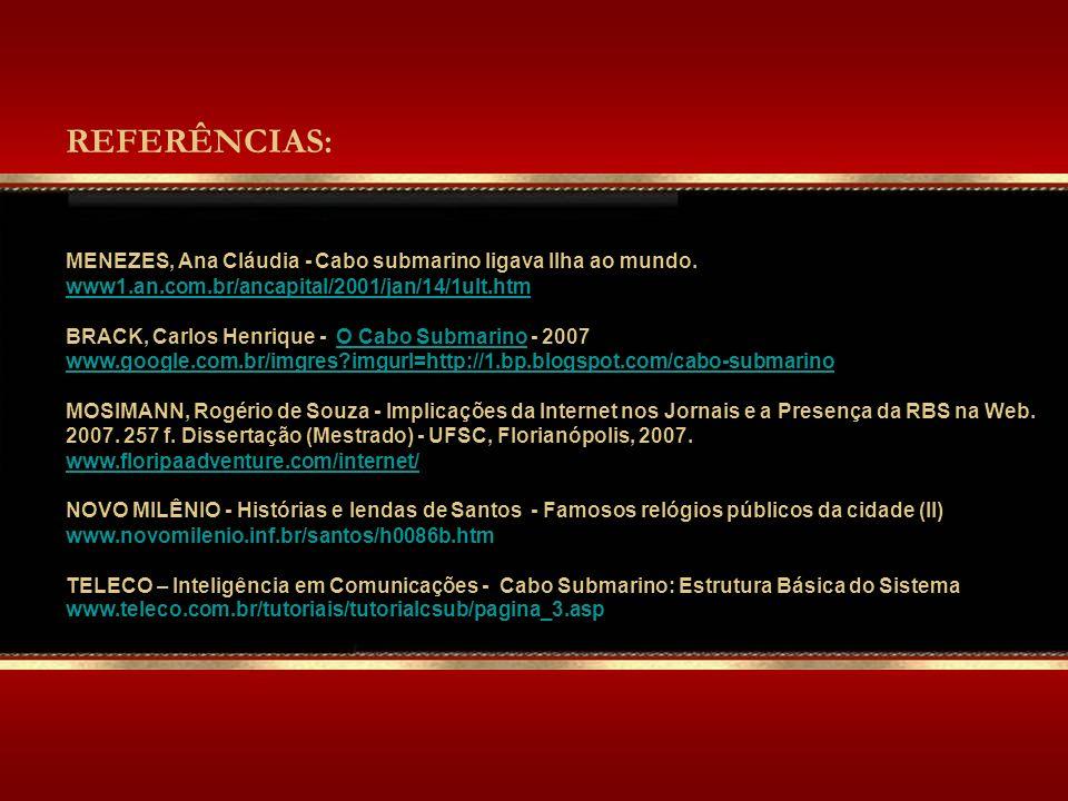 REFERÊNCIAS: MENEZES, Ana Cláudia - Cabo submarino ligava Ilha ao mundo.