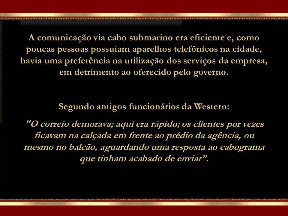 A comunicação via cabo submarino era eficiente e, como poucas pessoas possuíam aparelhos telefônicos na cidade, havia uma preferência na utilização dos serviços da empresa, em detrimento ao oferecido pelo governo.