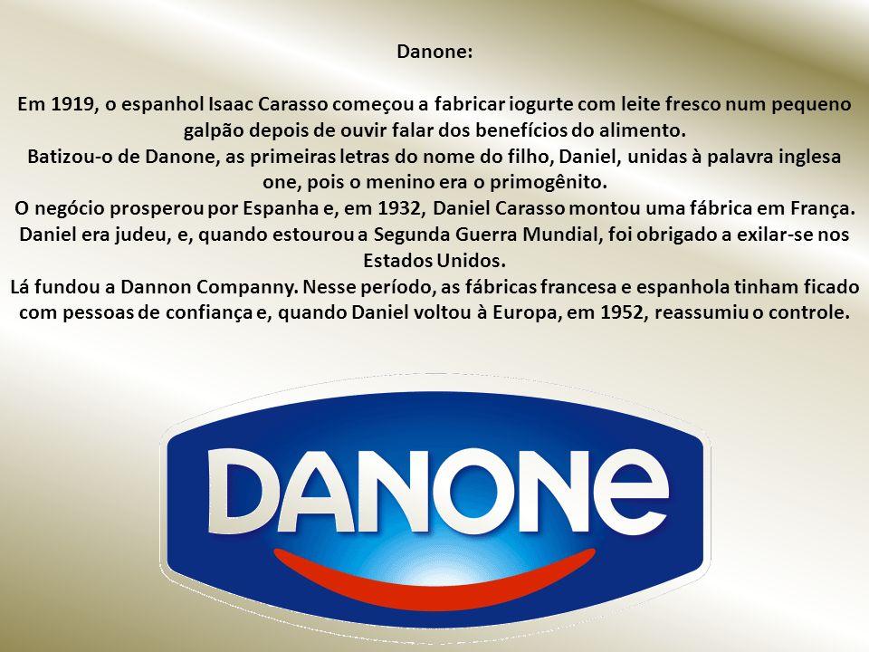 Danone: Em 1919, o espanhol Isaac Carasso começou a fabricar iogurte com leite fresco num pequeno galpão depois de ouvir falar dos benefícios do alimento.