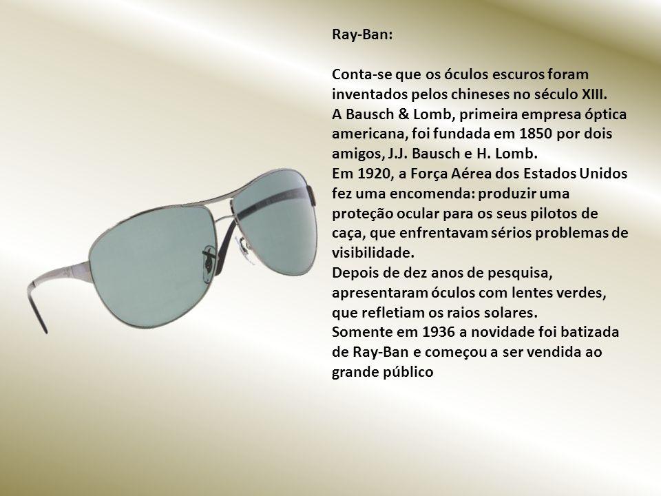 Ray-Ban: Conta-se que os óculos escuros foram inventados pelos chineses no século XIII.