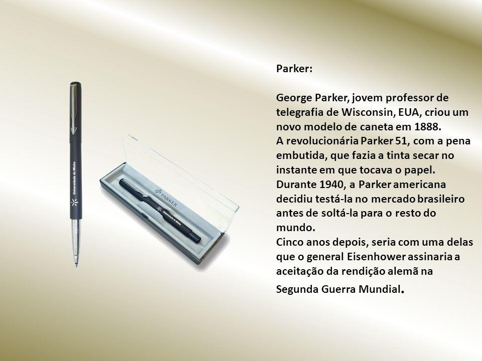 Parker: George Parker, jovem professor de telegrafia de Wisconsin, EUA, criou um novo modelo de caneta em 1888.