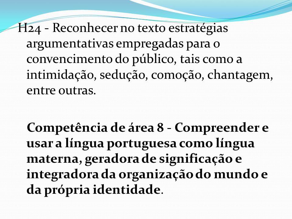 H25 - Identificar, em textos de diferentes gêneros, as marcas linguísticas que singularizam as variedades linguísticas sociais, regionais e de registro.