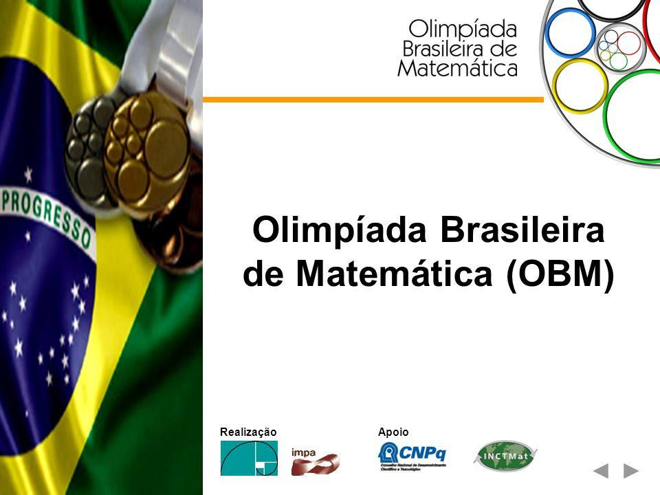 Descrição A Olimpíada Brasileira de Matemática (OBM) é uma competição dedicada aos alunos brasileiros ou de escolas e universidades brasileiras das redes pública e privada desde o 6 o.