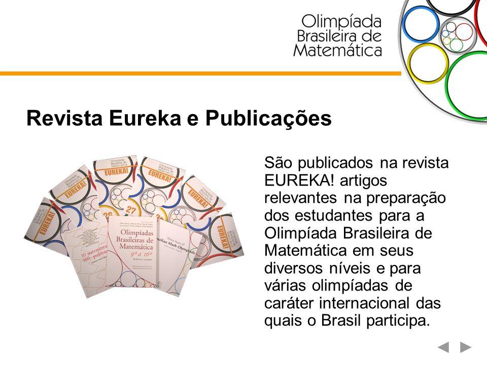 Brasil nas Olimpíadas Internacionais Olimpíada de Maio Olimpíada do Cone Sul Olimpíada Internacional de Matemática - IMO Olimpíada Ibero-americana Olimpíada Ibero-americana Universitária Olimpíada Internacional de Matemática para Estudantes Universitários – IMC Romanian Master of Mathematics – RMM APMO Olimpíada de Matemática da Lusofonia Competição Iberoamericana Interuniversitária de Matemática (CIIM)