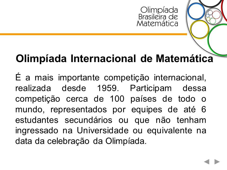 Olimpíada Internacional de Matemática O Brasil participa da competição desde 1979 conquistando desde então um total de 96 medalhas, sendo oito de ouro, 26 de prata e 62 de bronze.