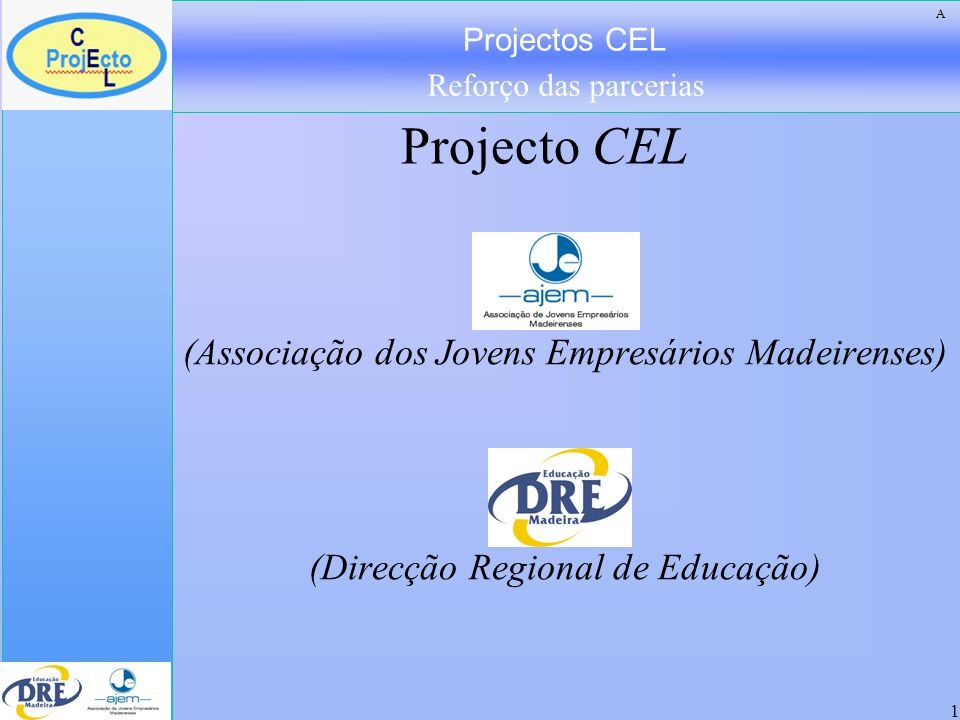 Projectos CEL Reforço das parcerias 2 Dr.ª Ângela Borges – Directora Regional de Educação Dr.