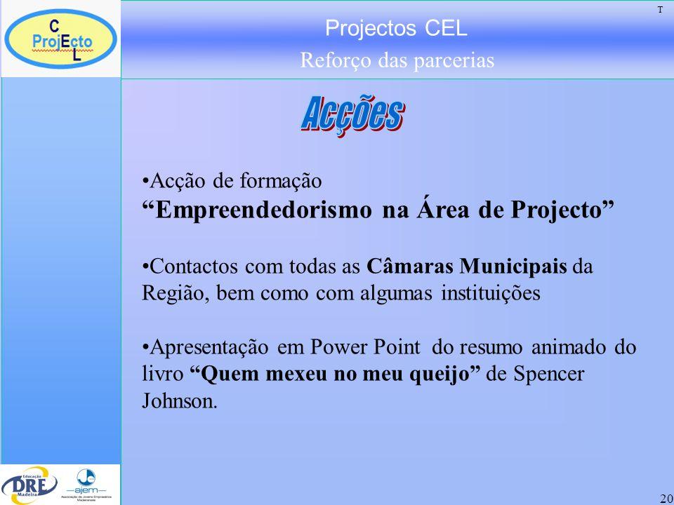 Projectos CEL Reforço das parcerias 21 Acompanhamento às turmas Conhecimento dos Projectos in loco Elaboração de uma página Web, com o objectivo de divulgar, apoiar e interligar todos os projectos www.empreender.netmadeira.com T